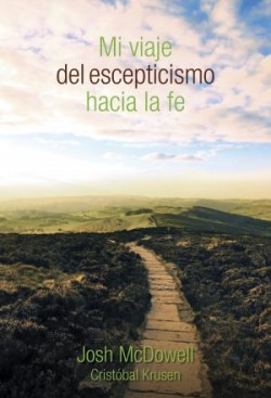 Mi viaje del escepticismo hacia la fe: My Journey . . . from Skepticism to Faith